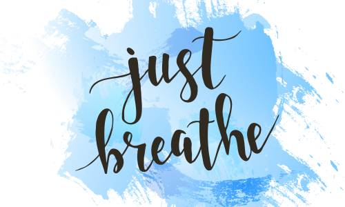 Just breathe!